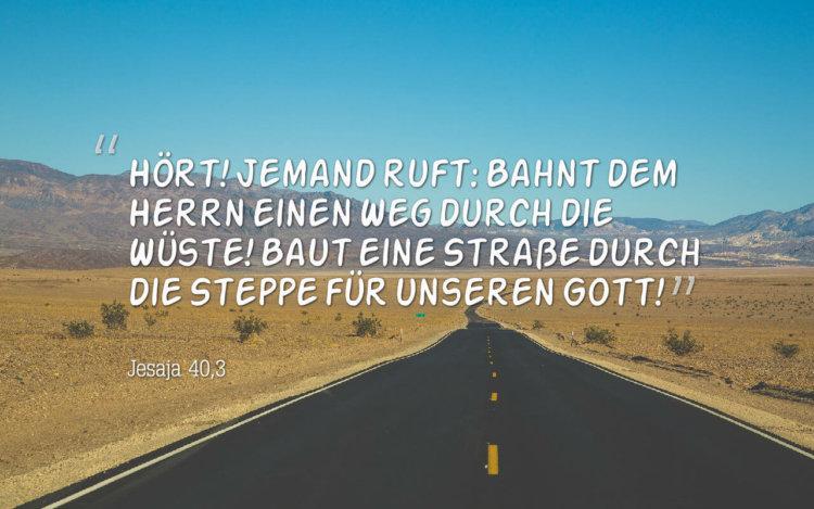 """Wochenspruch 50 / 2016: Hört! Jemand ruft: """"Bahnt dem Herrn einen Weg durch die Wüste! Baut eine Straße durch die Steppe für unseren Gott! Jesaja 40,3"""