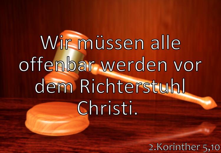 Wochenspruch 47 / 2017: 2.Korinther 5,10: Wir müssen alle offenbar werden vor dem Richterstuhl Christi.