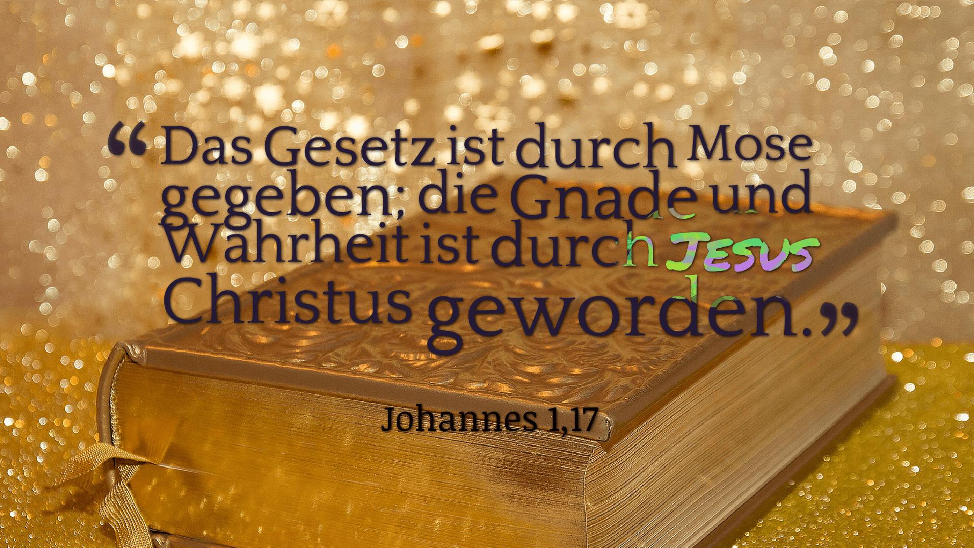 Das Gesetz ist durch Mose gegeben; die Gnade und Wahrheit ist durch Jesus Christus geworden. - Johannes 1,17