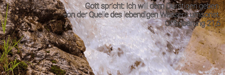 Titelbild zur Jahreslosung 2018: Gott spricht: Ich will dem Durstigen geben von der Quelle des lebendigen Wassers umsonst. Offenbarung 21,6