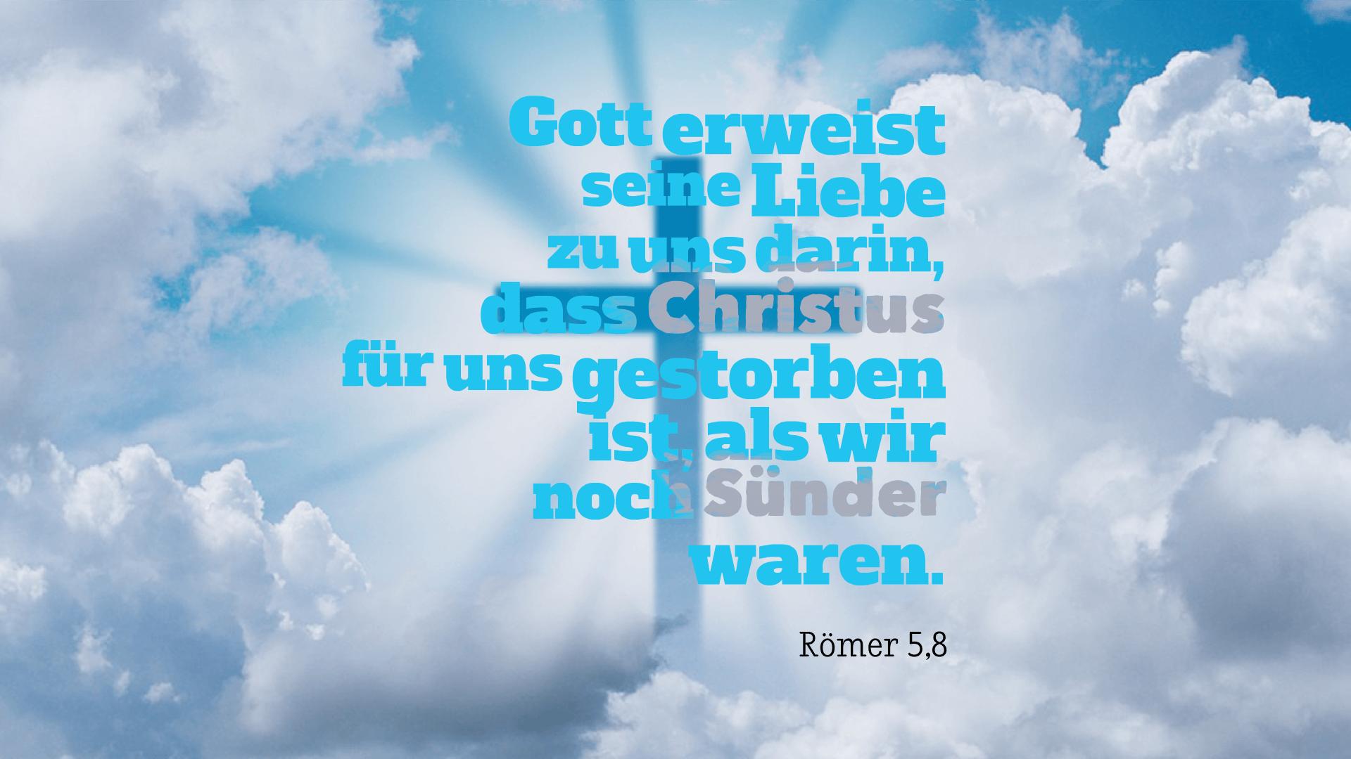 Gott erweist seine Liebe zu uns darin, dass Christus für uns gestorben ist, als wir noch Sünder waren. - Römer 5,8