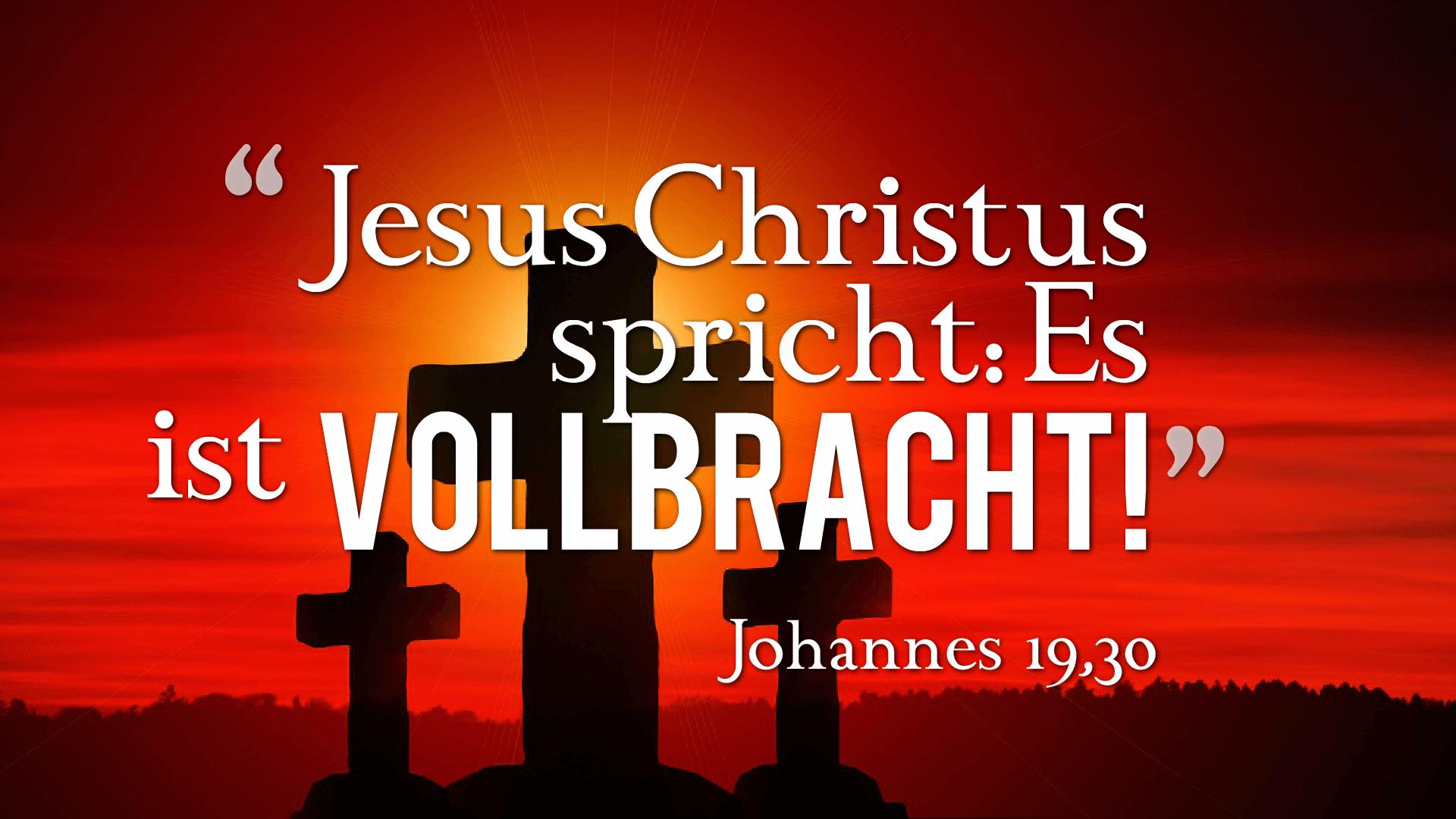 Jesus Christus spricht: Es ist vollbracht! -Johannes 19,30