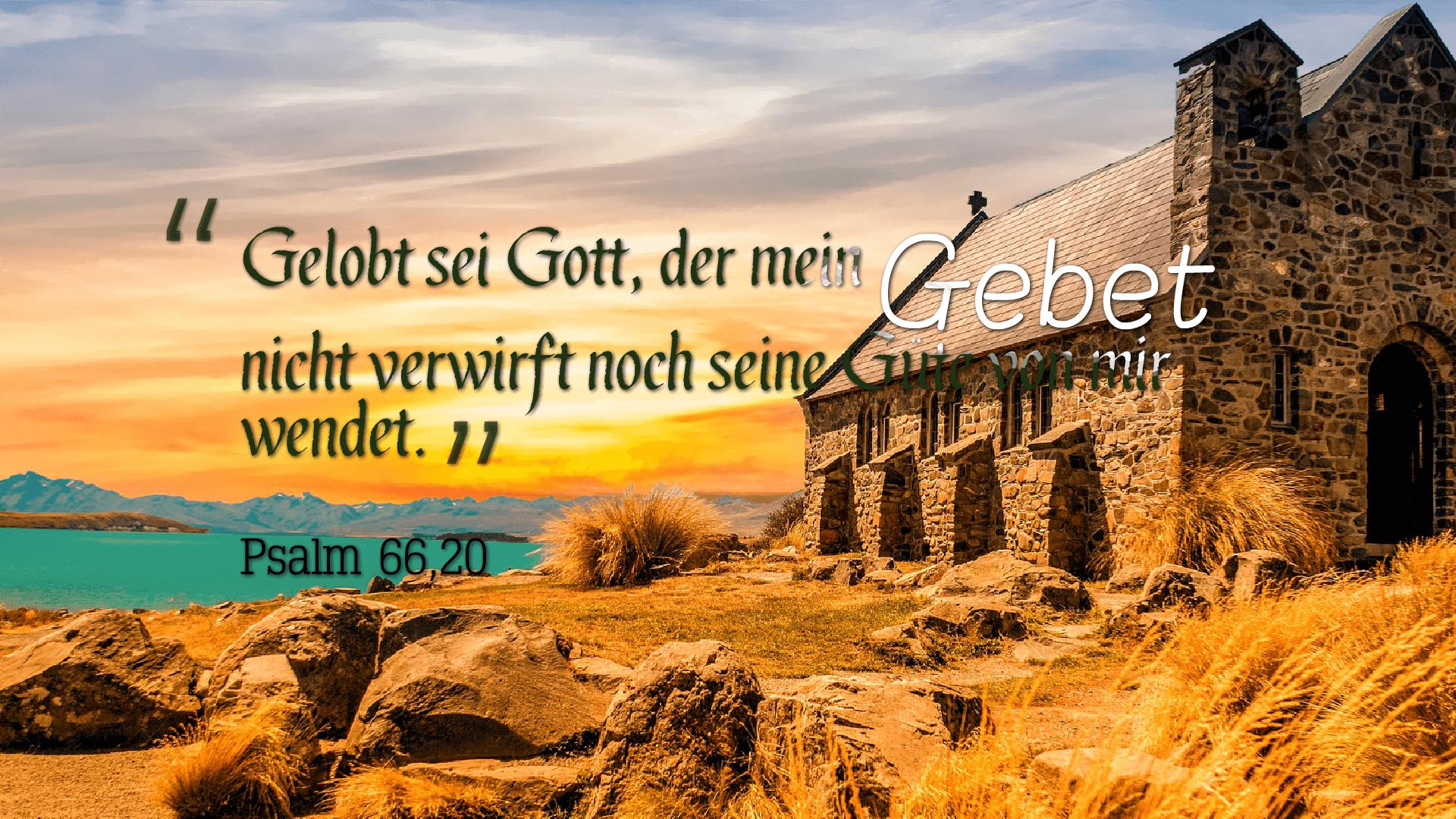 Gelobt sei Gott, der mein Gebet nicht verwirft noch seine Güte von mir wendet. - Psalm 66,20